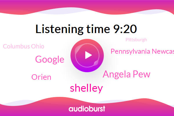 Shelley,Angela Pew,Pennsylvania Newcastle,Wanna,Columbus Ohio,Google,Pittsburgh,Orien,Pennsylvania