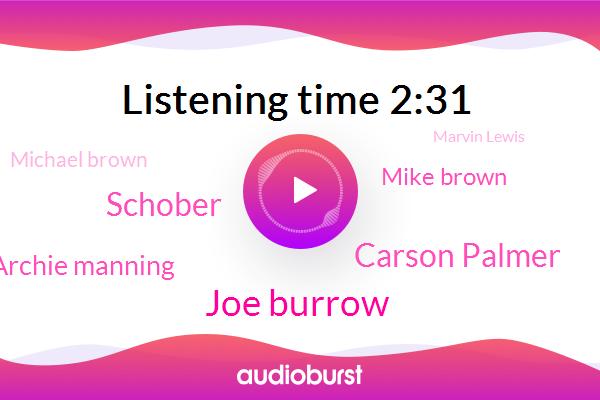 Joe Burrow,Carson Palmer,Schober,Football,CFL,Archie Manning,Cincinnati,NFL,Mike Brown,Michael Brown,Bengals,Marvin Lewis,Joe Burrows