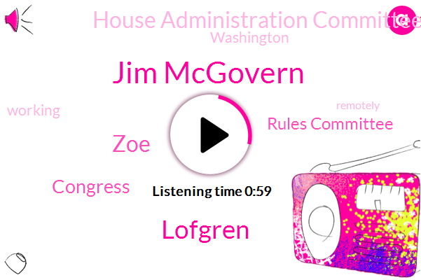 Jim Mcgovern,Rules Committee,Congress,House Administration Committee,Lofgren,ZOE,Washington