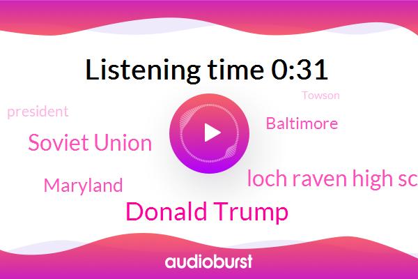 Maryland,Baltimore,Donald Trump,Loch Raven High School,Towson,Soviet Union,President Trump