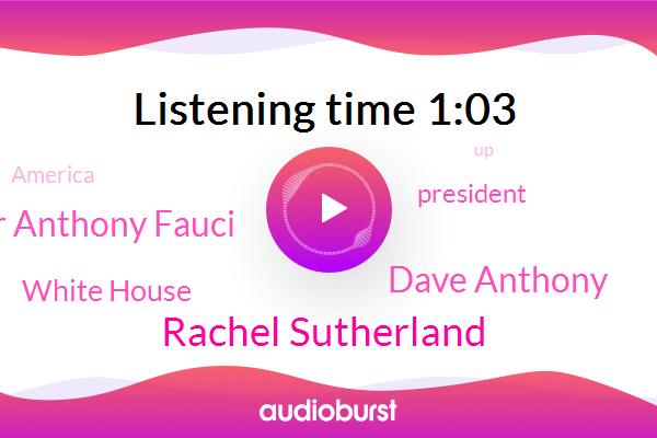 America,FOX,Rachel Sutherland,President Trump,Dave Anthony,U. S. Dr Anthony Fauci,White House