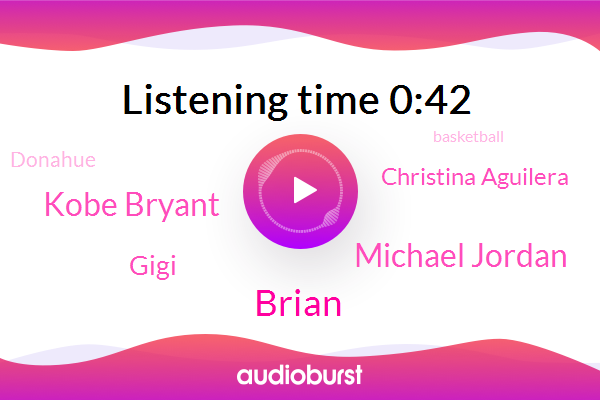 Michael Jordan,Kobe Bryant,Brian,Gigi,Christina Aguilera,Basketball,Donahue