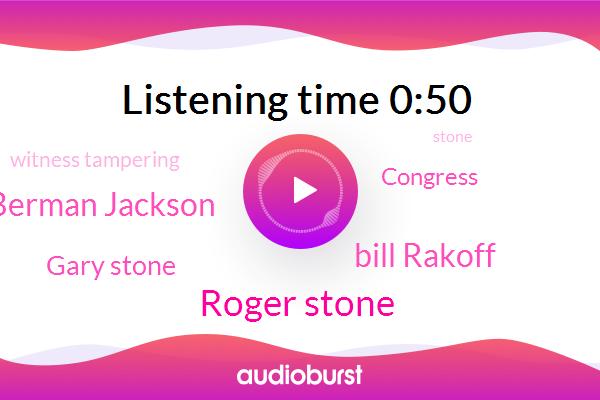 Roger Stone,Congress,Bill Rakoff,Amy Berman Jackson,Gary Stone,Witness Tampering