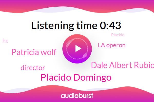Placido Domingo,Dale Albert Rubio,Patricia Wolf,Director,La Operon