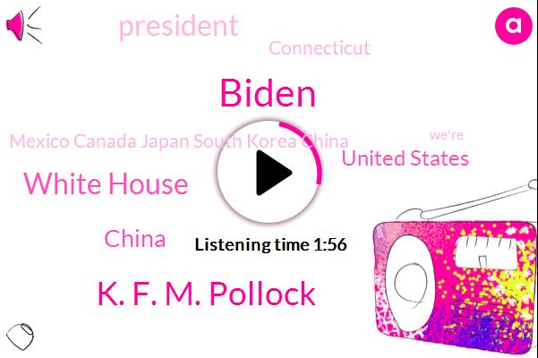 China,United States,President Trump,Connecticut,Biden,White House,K. F. M. Pollock,Mexico Canada Japan South Korea China