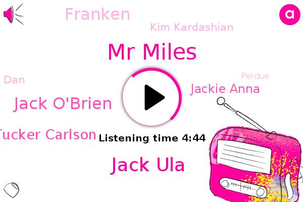 Mr Miles,Jack Ula,Jack O'brien,Tucker Carlson,Houston,GOP,Jackie Anna,Franken,Kim Kardashian,DAN,Perdue,Armenia,DOT,Mcdonald,Executive Producer,Jake Hammer.,Oregon,Biden,David