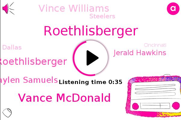 Vance Mcdonald,Ben Roethlisberger,Steelers,Dallas,Jaylen Samuels,Jerald Hawkins,Cincinnati,Vince Williams,Roethlisberger