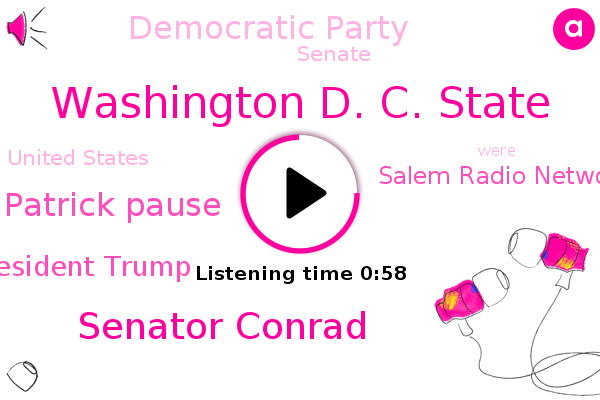 Washington D. C. State,Senator Conrad,Salem Radio Network News,Democratic Party,Senate,Patrick Pause,United States,President Trump