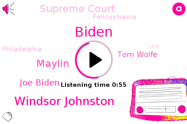 Windsor Johnston,Maylin,Pennsylvania,Joe Biden,NPR,Biden,Tom Wolfe,Philadelphia,Supreme Court