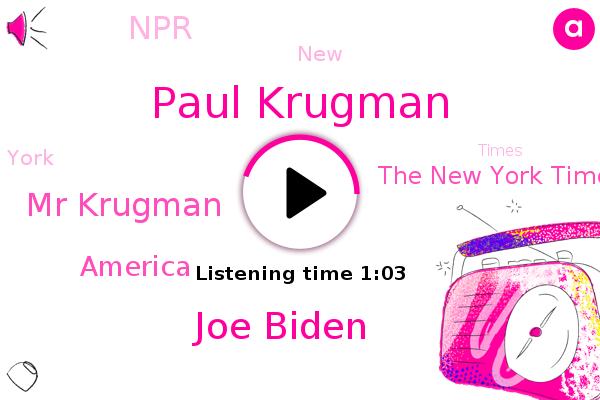 The New York Times,Paul Krugman,America,NPR,Joe Biden,Mr Krugman