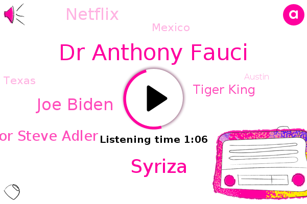 Dr Anthony Fauci,Syriza,Joe Biden,Democratic Mayor Steve Adler,Mexico,Texas,Austin,Tiger King,Netflix