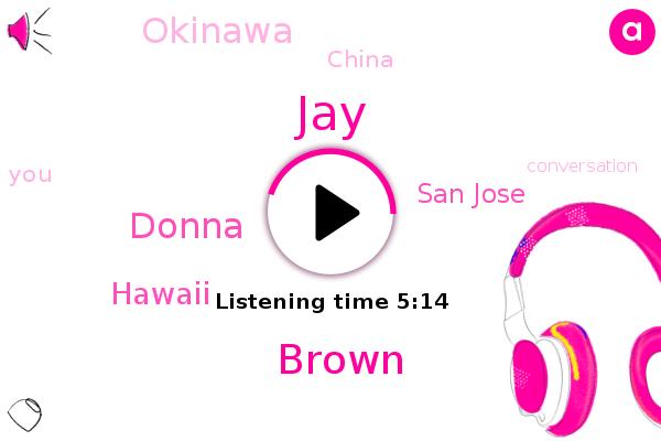 JAY,Brown,Donna,Hawaii,San Jose,Okinawa,China