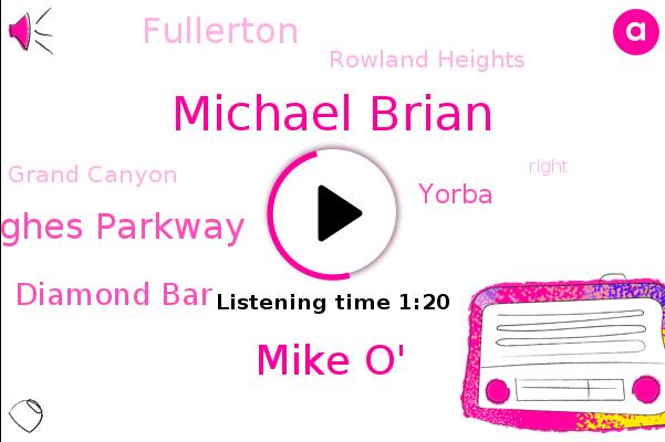 Michael Brian,Yorba,Fullerton,Mike O',Diamond Bar,Rowland Heights,Howard Hughes Parkway,Grand Canyon