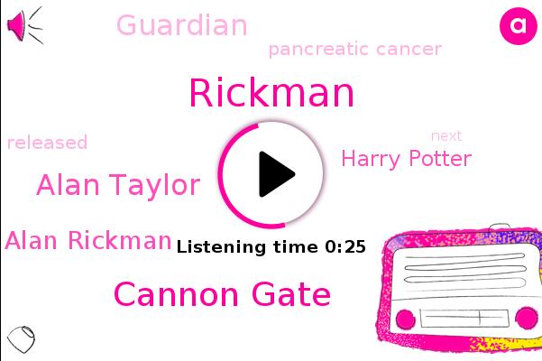 Cannon Gate,Rickman,Alan Taylor,Harry Potter,Guardian,Alan Rickman,Pancreatic Cancer
