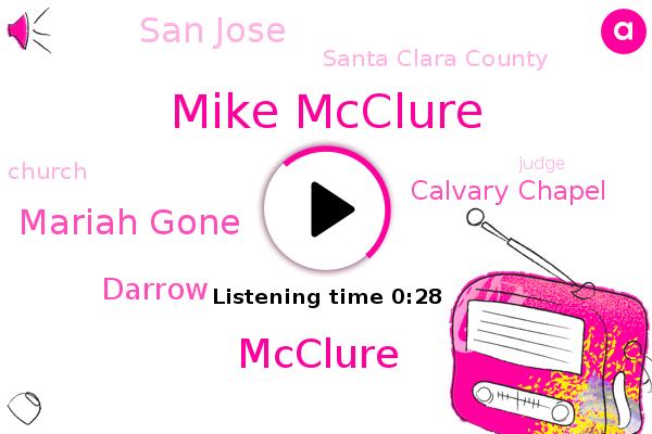 San Jose,Mike Mcclure,Santa Clara County,Calvary Chapel,Mcclure,Mariah Gone,Darrow