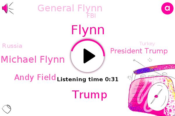 Michael Flynn,Andy Field,Donald Trump,Flynn,President Trump,FBI,Russia,General Flynn,Turkey
