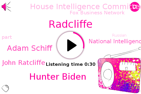 Hunter Biden,National Intelligence,House Intelligence Committee,Radcliffe,Adam Schiff,John Ratcliffe,Fox Business Network