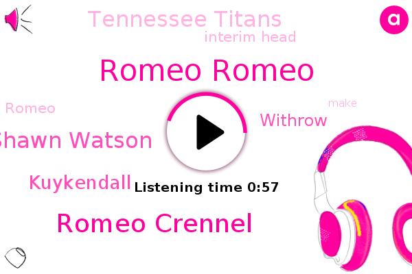 Romeo Romeo,Romeo Crennel,Interim Head,Tennessee Titans,Shawn Watson,Kuykendall,Withrow