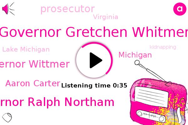 Governor Gretchen Whitmer,Governor Ralph Northam,Governor Wittmer,Michigan,Lake Michigan,Prosecutor,Aaron Carter,Kidnapping,Virginia