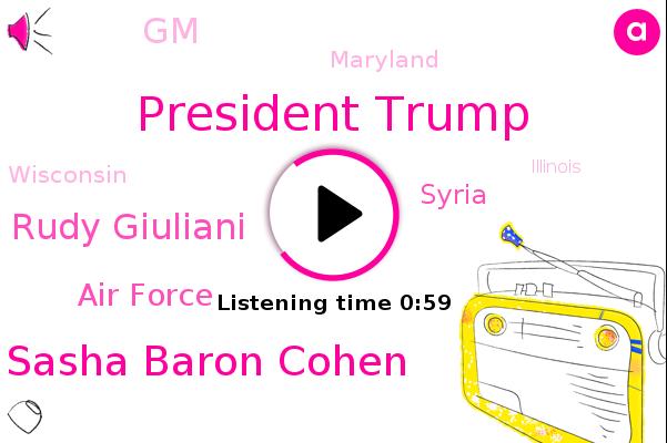 President Trump,Sasha Baron Cohen,Rudy Giuliani,Air Force,Syria,GM,Maryland,Wisconsin,Football,Illinois