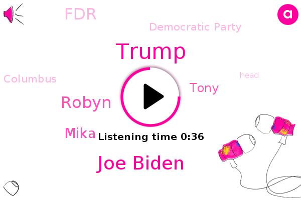 Joe Biden,Donald Trump,FDR,Democratic Party,Robyn,Mika,Columbus,Tony
