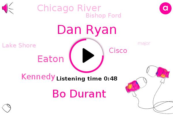 Chicago River,Dan Ryan,Bo Durant,Cisco,Bishop Ford,Lake Shore,Eaton,Kennedy