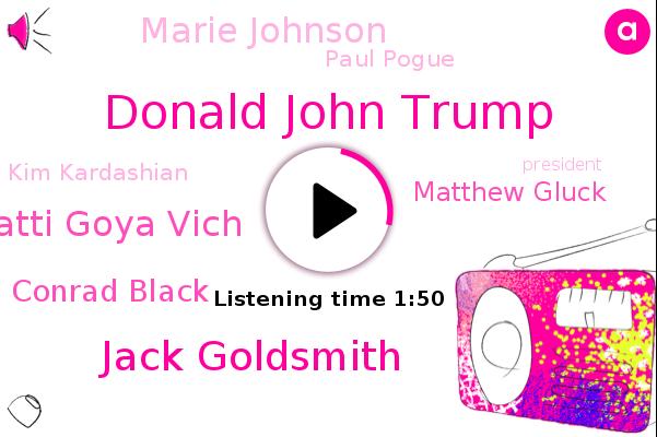 Donald John Trump,Jack Goldsmith,President Trump,Patti Goya Vich,Conrad Black,Matthew Gluck,Marie Johnson,Paul Pogue,FOX,Texas,Canada,Kim Kardashian,Fraud,Executive