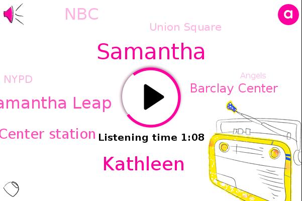 Barclays Center Station,Barclay Center,Brooklyn,NBC,Samantha,Kathleen,Union Square,Manhattan,Nypd,Angels,Samantha Leap