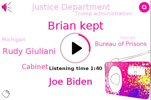 Brian Kept,Joe Biden,Cabinet,Rudy Giuliani,Michigan,Georgia,Bureau Of Prisons,Justice Department,Detroit,Trump Administration