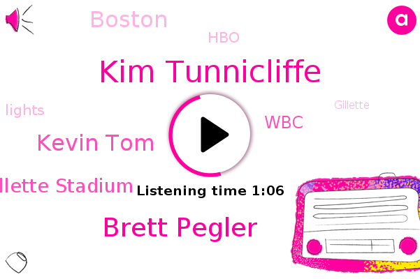 Gillette Stadium,Kim Tunnicliffe,WBC,HBO,Brett Pegler,Kevin Tom,Boston