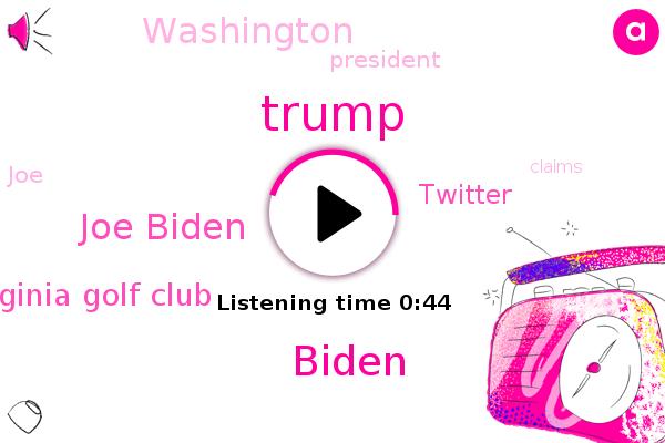 Virginia Golf Club,Joe Biden,Donald Trump,Twitter,Biden,Washington