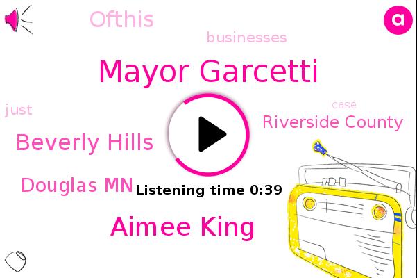 Mayor Garcetti,Beverly Hills,Aimee King,Douglas Mn,Riverside County,Ofthis