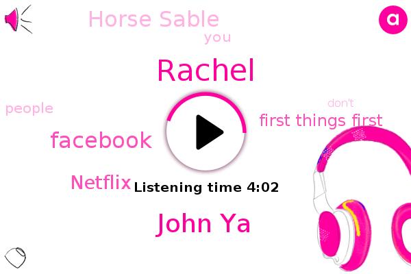 Rachel,Facebook,Netflix,First Things First,John Ya,Horse Sable