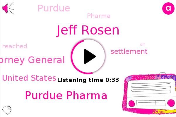 Purdue Pharma,Jeff Rosen,Deputy Attorney General,United States