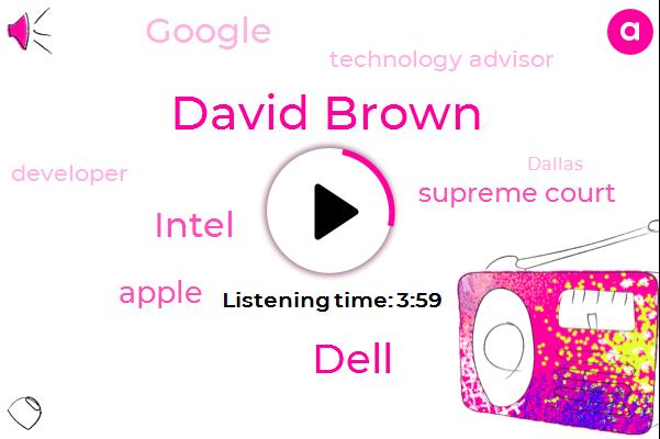 Apple,Dell,Supreme Court,Intel,Technology Advisor,David Brown,Developer,Dallas,Google,Forty Five Percent,Thirty Percent