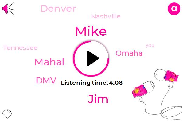 Denver,Omaha,Mike,Nashville,DMV,Tennessee,JIM,Mahal,Ten Dollar,Four Dollars,Ten Dollars,Two Days
