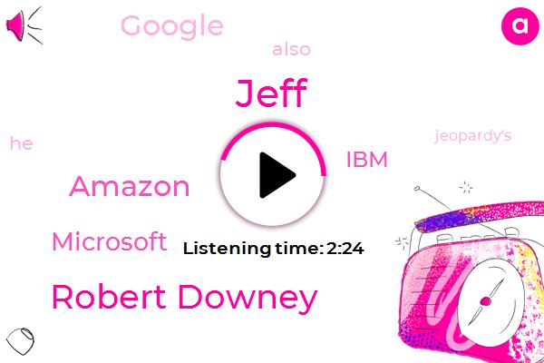Amazon,Jeff,Robert Downey,Microsoft,IBM,Google