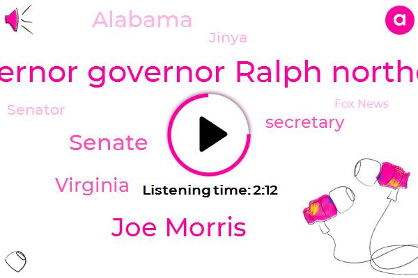 Governor Governor Ralph Northern,Virginia,Fox News,Senate,Secretary,Alabama,Joe Morris,Jinya,Senator