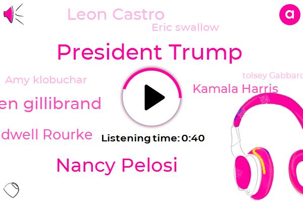 President Trump,Nancy Pelosi,Cory Booker Kirsten Gillibrand,Bedwell Rourke,Kamala Harris,San Francisco,Leon Castro,Eric Swallow,HUD,California,Congressman,Amy Klobuchar,Secretary,Tolsey Gabbard