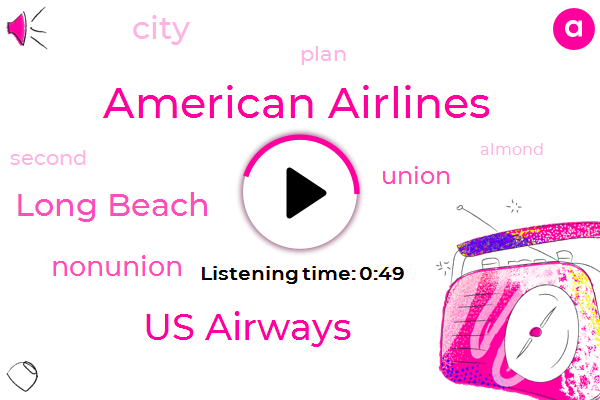American Airlines,Us Airways,Long Beach,Nonunion,Four Years