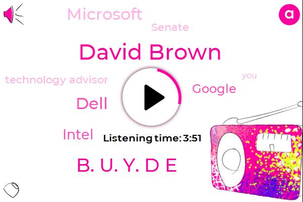 Google,Dell,Intel,Technology Advisor,David Brown,Microsoft,Senate,B. U. Y. D E,Forty Five Percent,Nine Hundred Ninety Nine Dollars,Three Thousand Dollars,Two Years