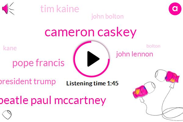 Cameron Caskey,Assault,NRA,Paul Mccartney,John Lennon,Senator,Tim Kaine,President Trump,John Bolton,Kane,Russia,United States,Mexico,Hillary,New York,Pope Francis