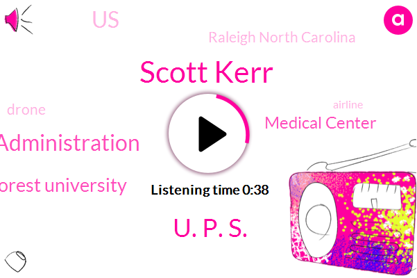 Federal Aviation Administration,Wake Forest University,Medical Center,Scott Kerr,United States,U. P. S.,Raleigh North Carolina,Fifty Five Pounds