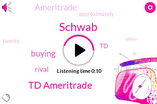 Schwab,Td Ameritrade,Twenty Six Billion Dollar