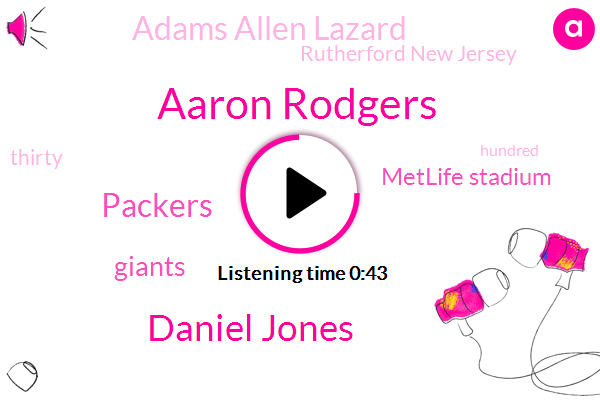 Packers,Aaron Rodgers,Giants,Daniel Jones,Rutherford New Jersey,Metlife Stadium,Adams Allen Lazard,Forty Three Yards,Thirty Seven Yard,Forty Yards,Three Yards
