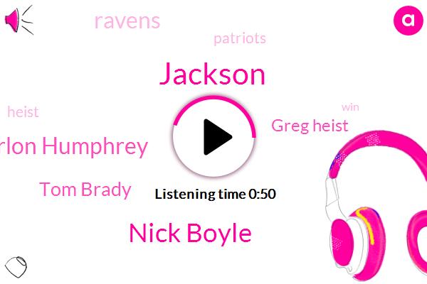 Patriots,Ravens,Jackson,Nick Boyle,Marlon Humphrey,Tom Brady,Greg Heist,Two Hundred Eighty Five Yards,Seventy Yards,Three Yards,Five Yard,One Yard