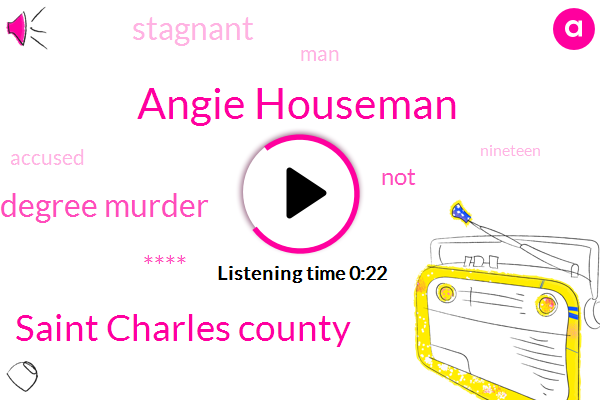 Angie Houseman,First Degree Murder,Saint Charles County,Nine Year