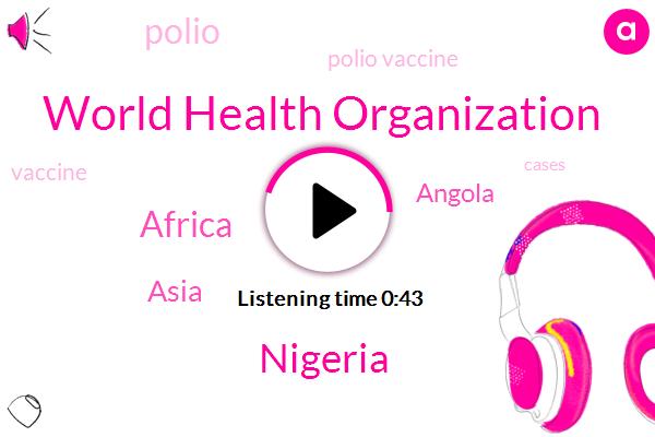 Africa,Asia,Polio Vaccine,World Health Organization,Polio,Nigeria,Angola