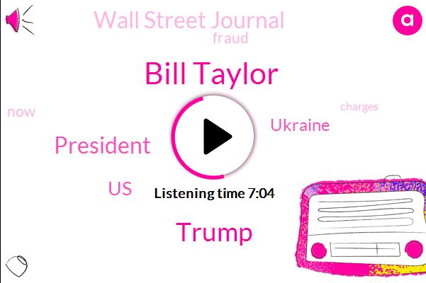 Bill Taylor,Wall Street Journal,Fraud,President Trump,Donald Trump,United States,Ukraine,Four Hundred Million Dollars,Ten Thousand Dollars,Fourteen Years