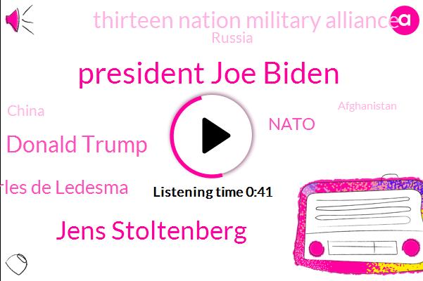 Nato,President Joe Biden,Thirteen Nation Military Alliance,Russia,Afghanistan,Brussels,China,Jens Stoltenberg,Donald Trump,Europe,Canada,North America,Charles De Ledesma